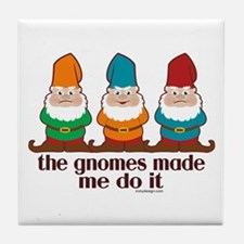 The Gnomes Made Me Do It Tile Coaster