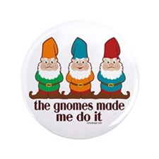 "The Gnomes Made Me Do It 3.5"" Button"