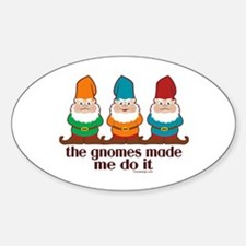 The Gnomes Made Me Do It Sticker (Oval)