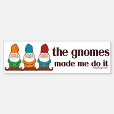The Gnomes Made Me Do It Bumper Bumper Sticker