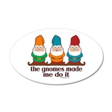The Gnomes Made Me Do It 22x14 Oval Wall Peel