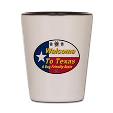 Welcome To Texas A Dog Friendly State Shot Glass