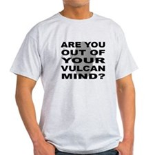 Are you out of your Vulcan mi T-Shirt