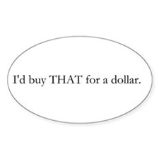 I'd buy THAT for a dollar sticker (Oval)
