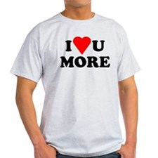 I Love You More shirt T-Shirt
