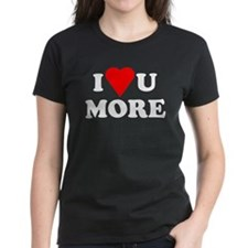I Love You More shirt Tee