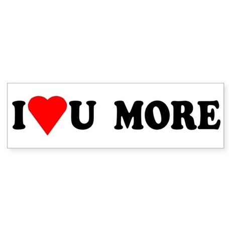 I Love You More shirt Sticker (Bumper)