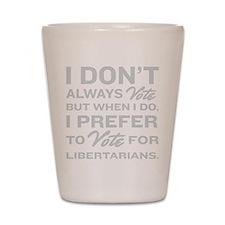 Prefer Libertarians Shot Glass