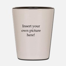 Cute Upload your own picture Shot Glass