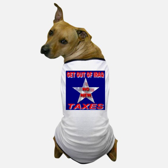 Get Out Of Iraq No New Taxes Dog T-Shirt