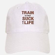 Train to not Suck at Life Baseball Baseball Cap