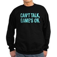 Can't Talk Game's On Shirt Sweatshirt