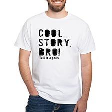 Cool story bro tell it again Shirt