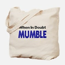 When In Doubt Mumble Shirt T- Tote Bag
