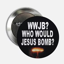 Who Would Jesus Bomb? Anti-War Button