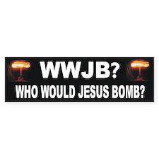 Who Would Jesus Bomb? Anti-War Bumper Bumper Sticker