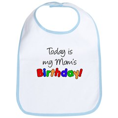 Today Is My Mom's Birthday Bib