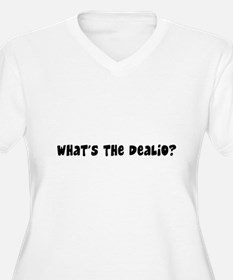 what the dealio T-Shirt