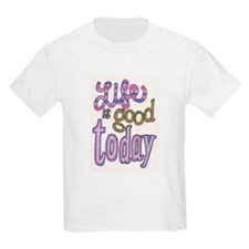 Life is Good Today T-Shirt