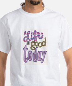 Life is Good Today Shirt