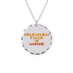 RELENTLESS FORCE OF NATURE Necklace