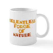 RELENTLESS FORCE OF NATURE Mug