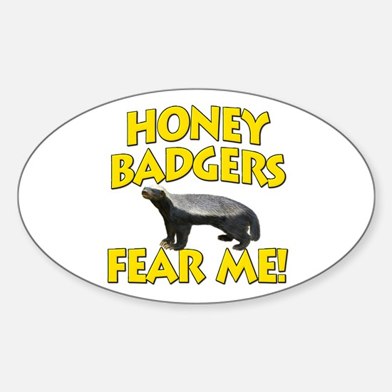 Honey Badgers Fear Me! Sticker (Oval)