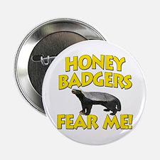 "Honey Badgers Fear Me! 2.25"" Button"