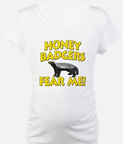 Honey Badgers Fear Me! Shirt