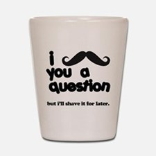 i moustache you a question Shot Glass