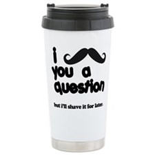 i moustache you a question Travel Mug