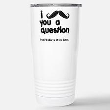 i moustache you a question Travel Mug