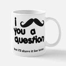 i moustache you a question Mug