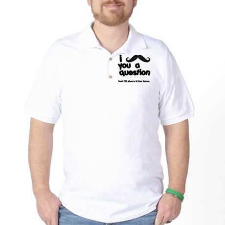 i moustache you a question Golf Shirt