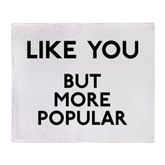 Like You But More Popular Throw Blanket