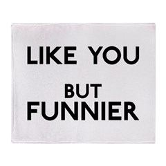 Like You But Funnier Throw Blanket