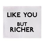 Like You But Richer Throw Blanket