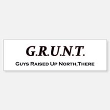 """Guys Raised Up North There""(GRUNT) Bump"