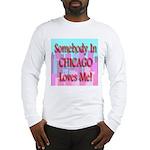 Somebody In Chicago Loves Me! Long Sleeve T-Shirt