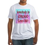 Somebody In Chicago Loves Me! Fitted T-Shirt