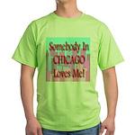 Somebody In Chicago Loves Me! Green T-Shirt