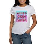 Somebody In Chicago Loves Me! Women's T-Shirt