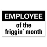 Employee of the friggin month Bumper Stickers