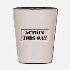 Action This Day Shot Glass