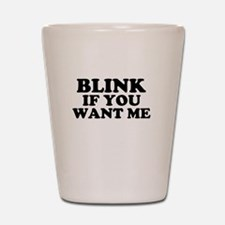 Blink If You Want Me Shot Glass