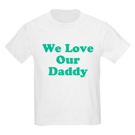 We Love Our Daddy Kids Light T-Shirt