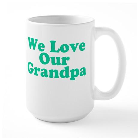 We Love Our Grandpa Large Mug