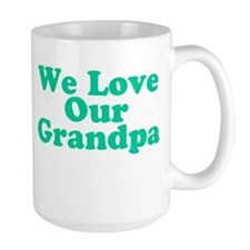 We Love Our Grandpa Mug