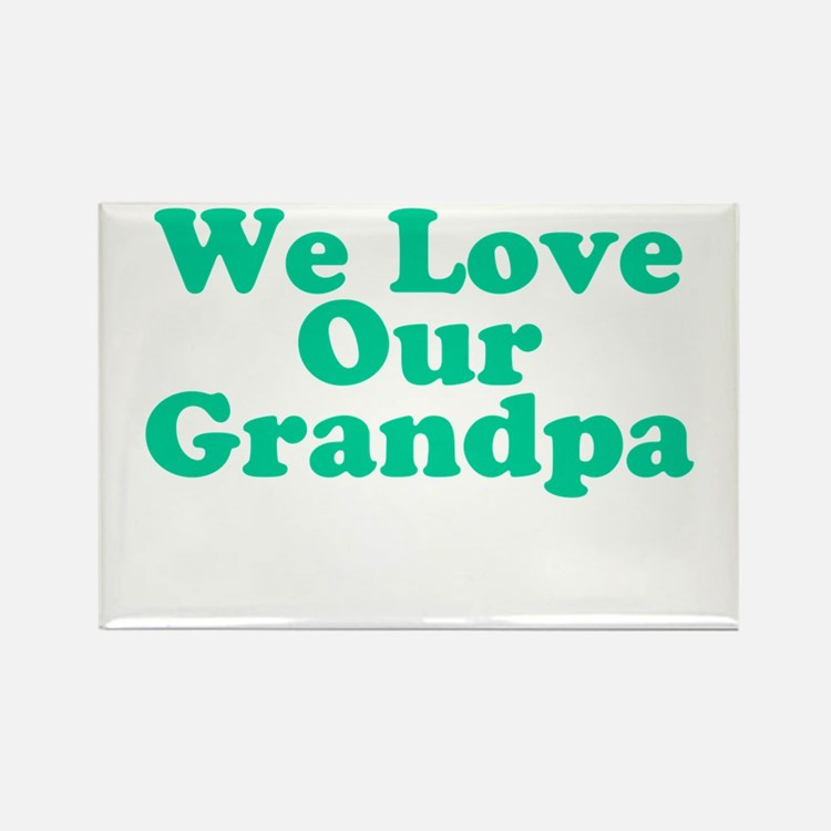 We Love Our Grandpa Rectangle Magnet