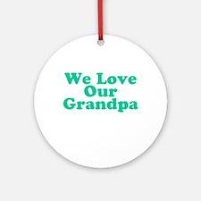 We Love Our Grandpa Ornament (Round)